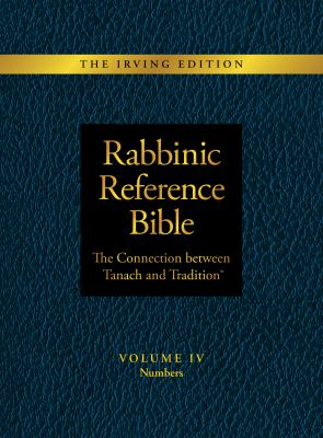 Rabbinic Reference Bible: The Connection Between Tanach and Tradition: Volume IV: Numbers