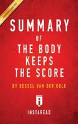Summary of the Body Keeps the Score: By Bessel Van Der Kolk M.D. - Includes Analysis