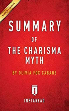 Summary of the Charisma Myth: By Olivia Fox Cabane Includes Analysis