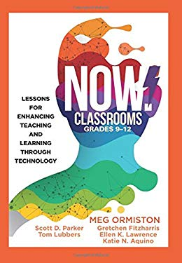 NOW Classrooms, Grades 9-12: Lessons for Enhancing Teaching and Learning Through Technology (Supporting ISTE Standards for Students and Digital Citize