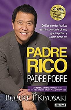 Padre Rico, Padre Pobre. Edicin 20 aniversario / Qu les ensean los ricos a sus hijos acerca del dinero, que los pobres y la clase media no!: What ...