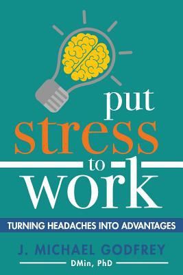 Put Stress to Work: Turning headaches into advantages