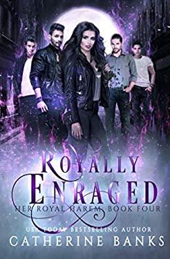 Royally Enraged: A Reverse Harem Fantasy (Her Royal Harem)