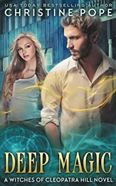Deep Magic (The Witches of Cleopatra Hill) (Volume 13)