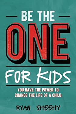 Be the One for Kids: You Have the Power to Change the Life of a Child