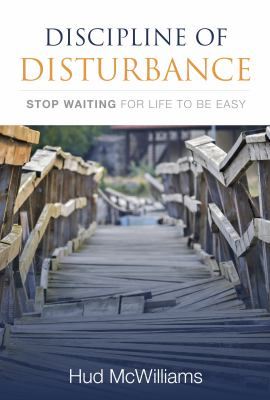Discipline of Disturbance: Stop Wait for Life to Be Easy