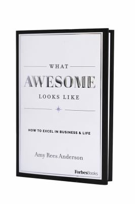 What Awesome Looks Like: How To Excel In Business & Life
