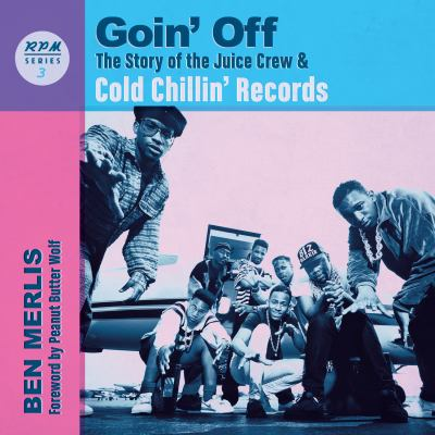 Goin' Off: The Story of the Juice Crew & Cold Chillin' Records (3) (RPM Series)