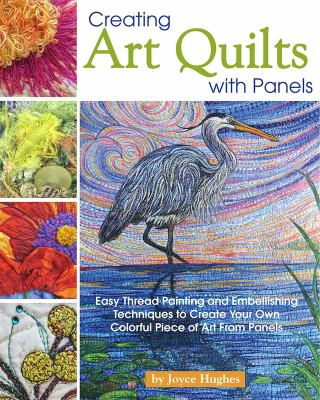 Creating Art Quilts with Panels: Easy Thread Painting and Embellishing Techniques to Create Your Own Colorful Piece of Art From Panels (Landauer) Stun