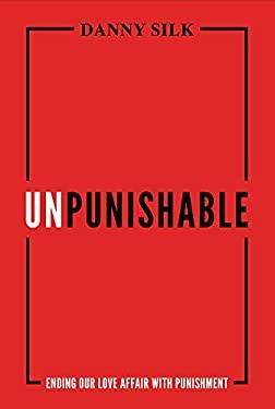 Unpunishable: Ending Our Love Affair with Punishment