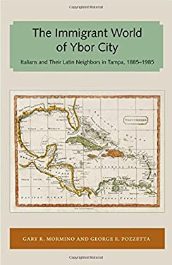 Immigrant World of Ybor City: Italians and Their Latin Neighbors in Tampa, 1885-1985 (Florida and the Caribbean Open Books Series)