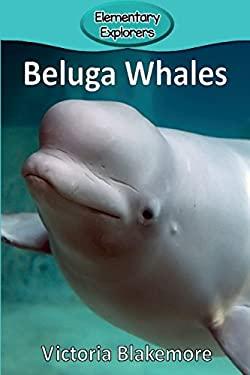 Beluga Whales (Elementary Explorers)
