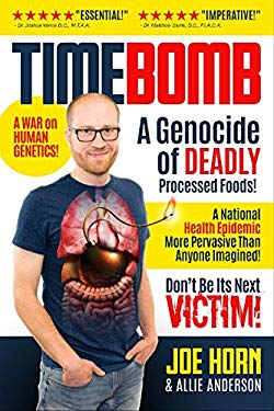 Timebomb: A Genocide of Deadly Processed Foods! A National Health Epidemic More Pervasive Than Anyone Imagined. DON'T BE ITS NEXT VICTIM!