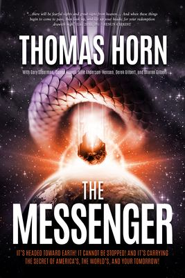 The Messenger: It's Headed Toward Earth! It Cannot Be Stopped! And It's Carrying the Secret of America's, the World's, and Your Tomorrow!