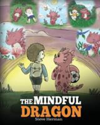The Mindful Dragon: A Dragon Book about Mindfulness. Teach Your Dragon To Be Mindful. A Cute Children Story to Teach Kids about Mindfulness, Focus and
