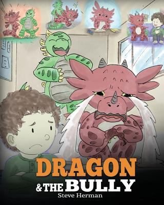 Dragon and The Bully: Teach Your Dragon How To Deal With The Bully. A Cute Children Story To Teach Kids About Dealing with Bullying in Schools. (My Dr
