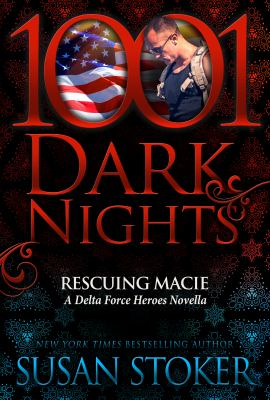 Rescuing Macie: A Delta Force Heroes Novella