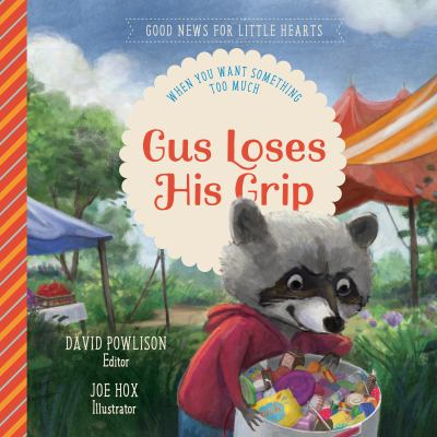 Gus Loses His Grip: When You Want Something Too Much (Good News for Little Hearts Series)