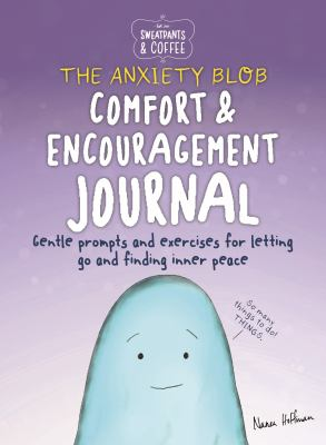 Sweatpants & Coffee: The Anxiety Blob Comfort and Encouragement Journal: Prompts and exercises for letting go of worry and finding inner peace