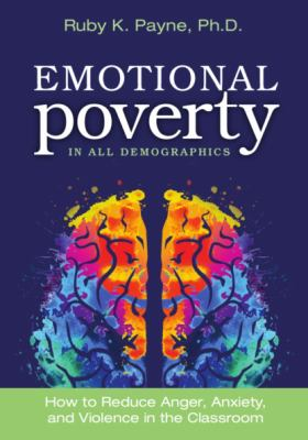 Emotional Poverty in all Demographics - How to Reduce Anger, Anxiety, and Violence in the Classroom