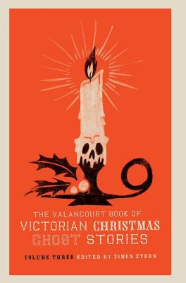 The Valancourt Book of Victorian Christmas Ghost Stories, Volume Three