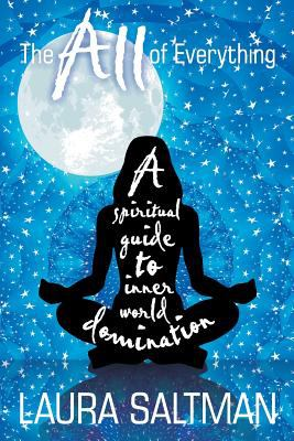 The All of Everything: A Spiritual Guide to Inner World Domination