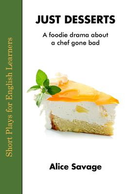 Just Desserts: A Foodie Drama About a Chef Gone Bad (Short Plays for English Learners)