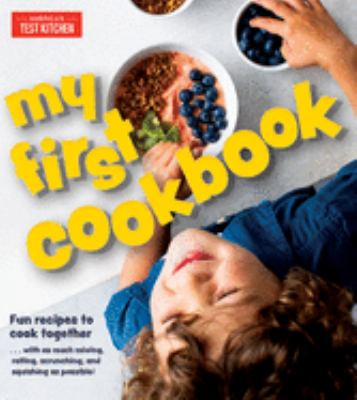 My First Cookbook: Fun recipes to cook together . . . with as much mixing, rolling, scrunching, and squishing as possible! (America's Test Kitchen Kid