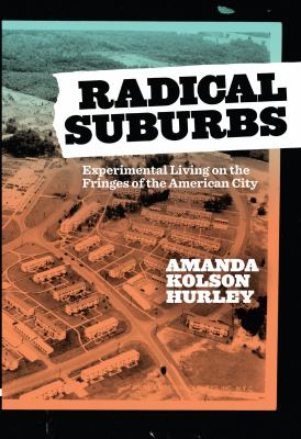 Radical Suburbs: Experimental Living on the Fringes of the American City