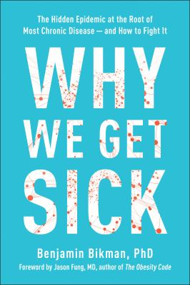 Why We Get Sick: The Hidden Epidemic at the Root of Most Chronic Diseaseand How to Fight It