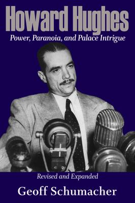 Howard Hughes: Power, Paranoia, and Palace Intrigue, Revised and Expanded (Volume 1)