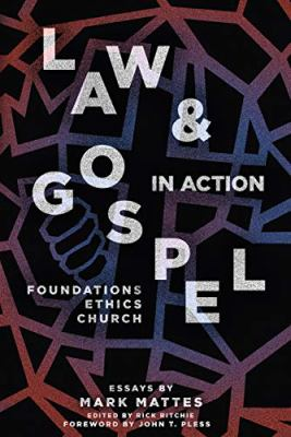 Law & Gospel in Action: Foundations, Ethics, Church