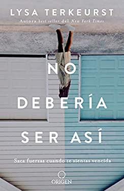 No debera ser as: Saca fuerzas cuando te sientas vencida / It's Not Supposed To Be This Way (Spanish Edition)