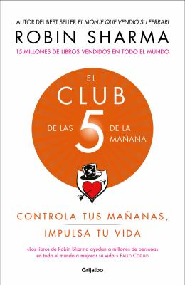 El Club de las 5 de la maana: Controla tus maanas, impulsa tu vida / The 5 a.m. Club (Spanish Edition)