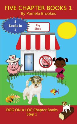 Five Chapter Books 1: Decodable books for Phonics Readers and Dyslexia/Dyslexic Learners (DOG ON A LOG Chapter Book Collection) (Volume 1)