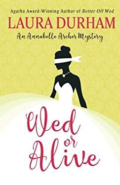 Wed or Alive (Annabelle Archer Wedding Planner Series) (Volume 9)