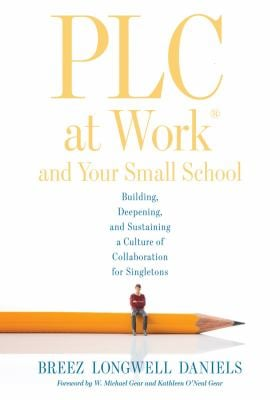 PLC and Your Small School: Building, Deepening, and Sustaining a Culture of Collaboration for Singletons (An action guide for building an effective PL