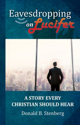 Eavesdropping on Lucifer: A story every Christian should hear