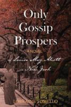 Only Gossip Prospers: A Novel of Louisa May Alcott in New York