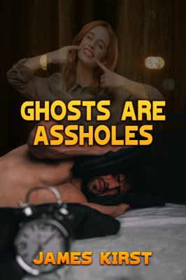 Ghosts are Assholes