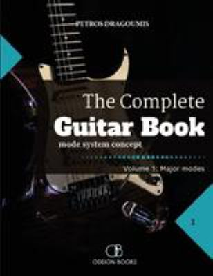The Complete Guitar Book: Volume 1 : major & minor modes
