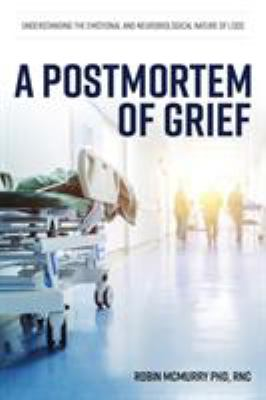 A Postmortem of Grief: Understanding the Emotional and Neurobiological Nature of Loss