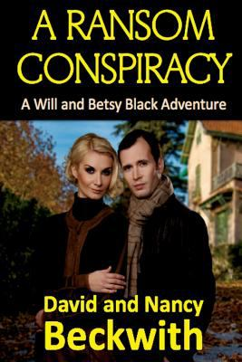 A Ransom Conspiracy (A Will and Betsy Black Adventure) (Volume 6)
