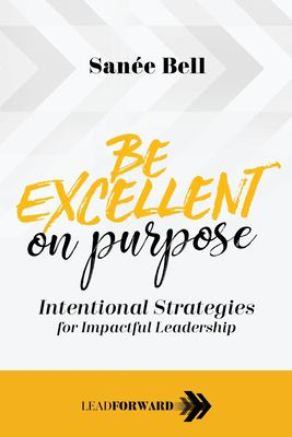 Be Excellent on Purpose: Intentional Strategies for Impactful Leadership (Lead Forward)