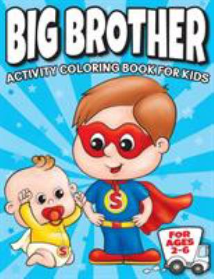Big Brother Activity Coloring Book For Kids Ages 2-6: Cute New Baby Gifts Workbook For Boys with Mazes, Dot To Dot, Word Search and More! (New Baby Si