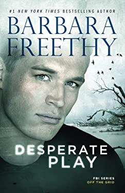 Desperate Play (Off the Grid: FBI Series) (Volume 3)