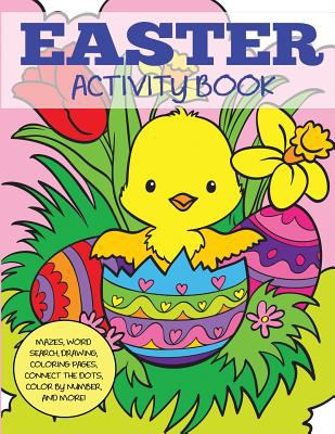 Easter Activity Book: Mazes, Word Search, Drawing, Coloring Pages, Connect the Dots, Color by Number, and More