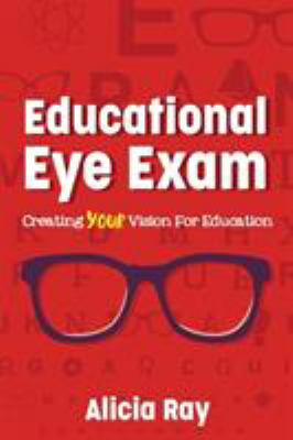 Educational Eye Exam: Creating Your Vision for Education