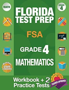 Florida Test Prep FSA Grade 4 Mathematics: Math Workbook and 2 FSA Practice Tests, FSA Practice Test Book Grade 4 Mathematics, FSA Test Prep Grade 4,