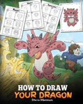 How to Draw Your Dragon: Learn How to Draw Cute Dragons with Different Emotions. A Fun and Easy Step by Step Guide To Draw Dragons for Kids